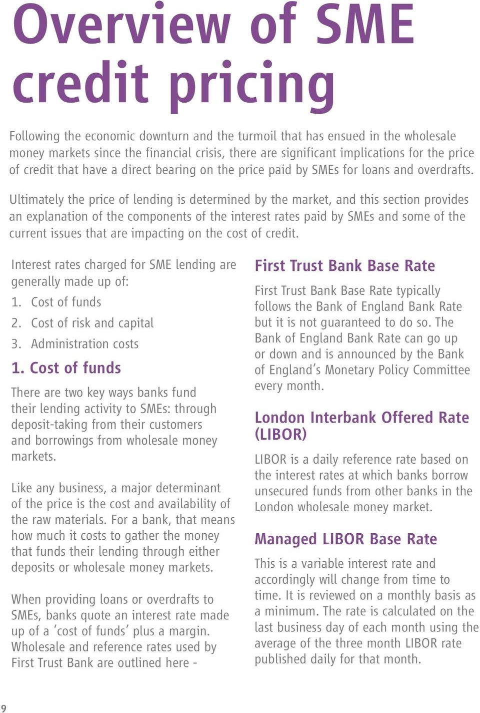 Ultimately the price of lending is determined by the market, and this section provides an explanation of the components of the interest rates paid by SMEs and some of the current issues that are