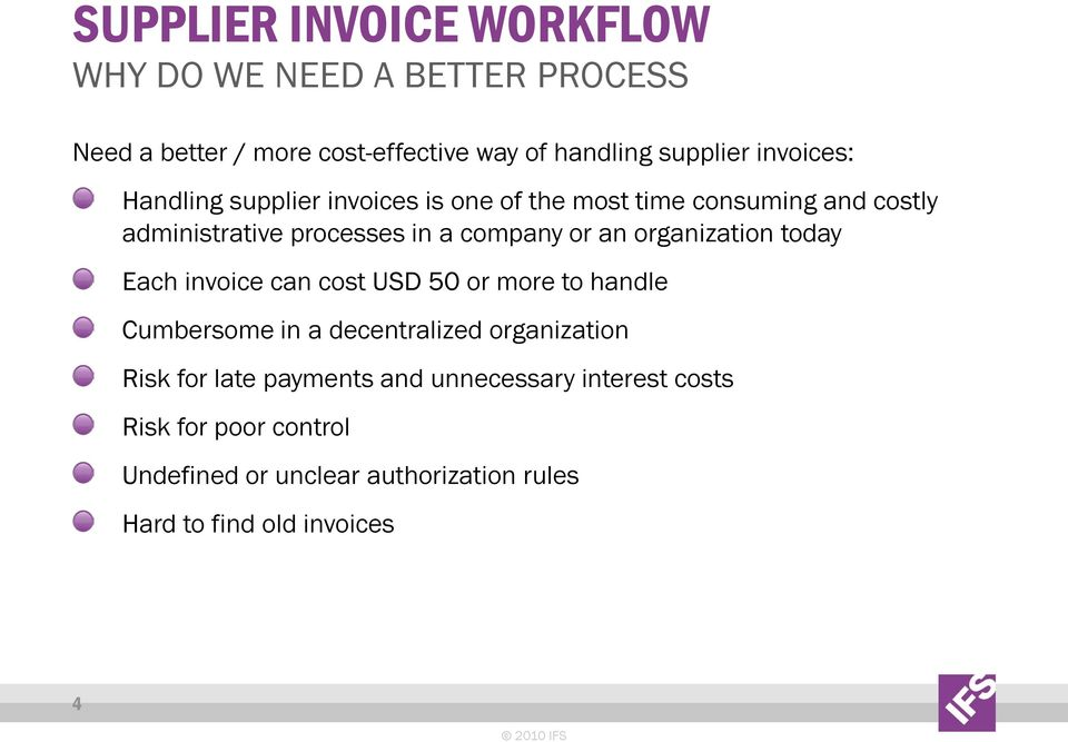 an organization today Each invoice can cost USD 50 or more to handle Cumbersome in a decentralized organization Risk for