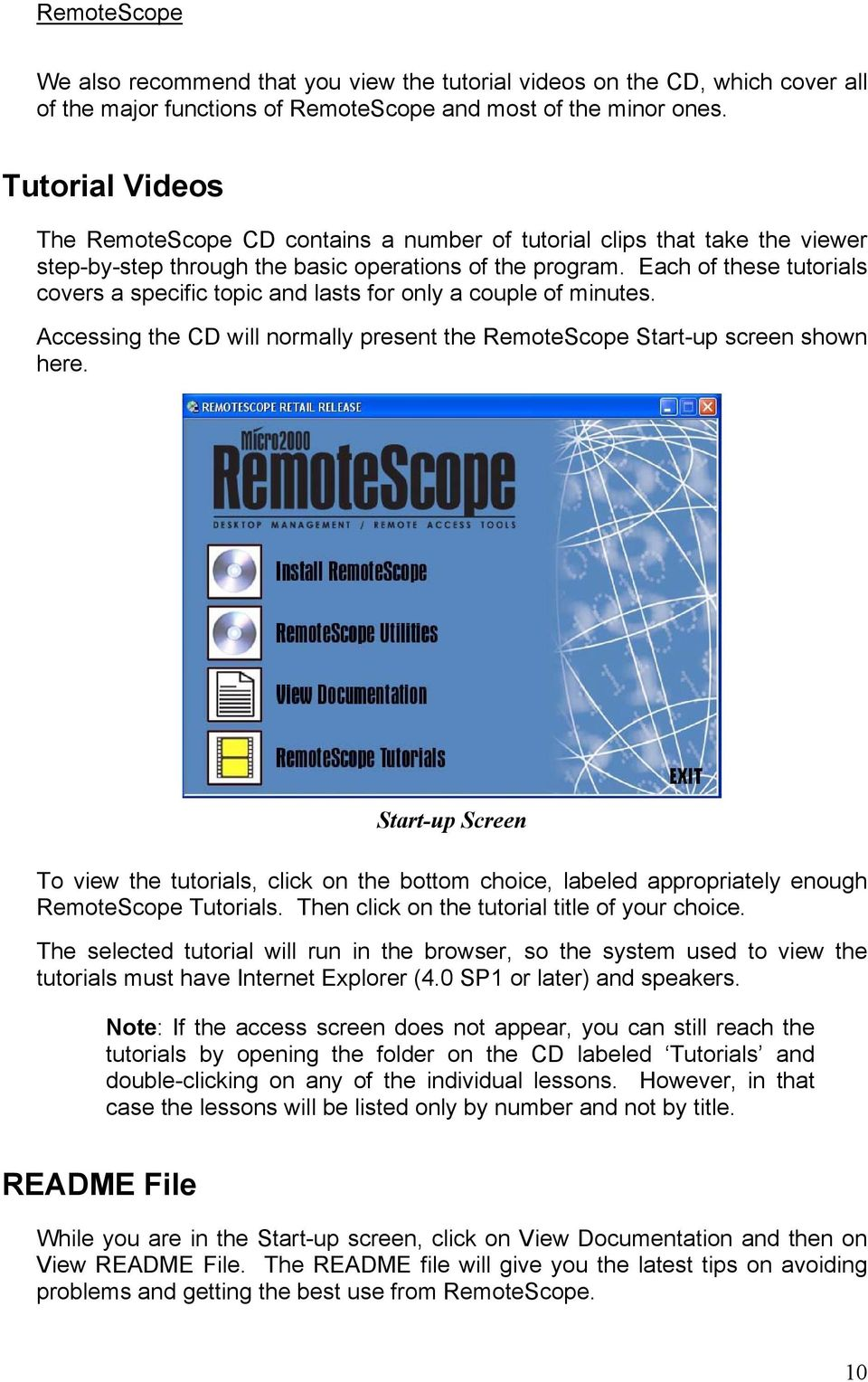 Each of these tutorials covers a specific topic and lasts for only a couple of minutes. Accessing the CD will normally present the RemoteScope Start-up screen shown here.