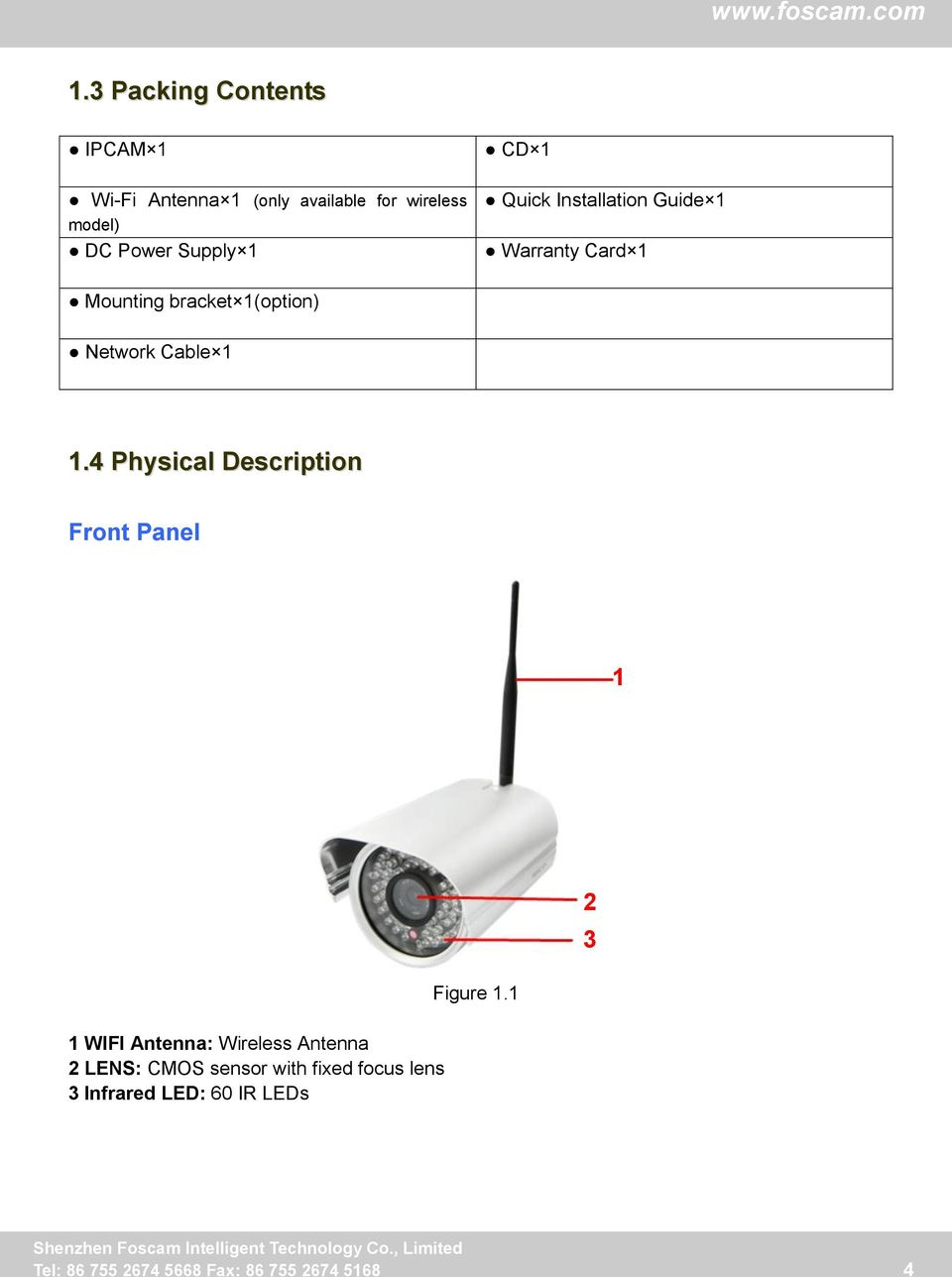 4 Physical Description Front Panel 1 2 3 1 WIFI Antenna: Wireless Antenna 2 LENS: CMOS sensor with