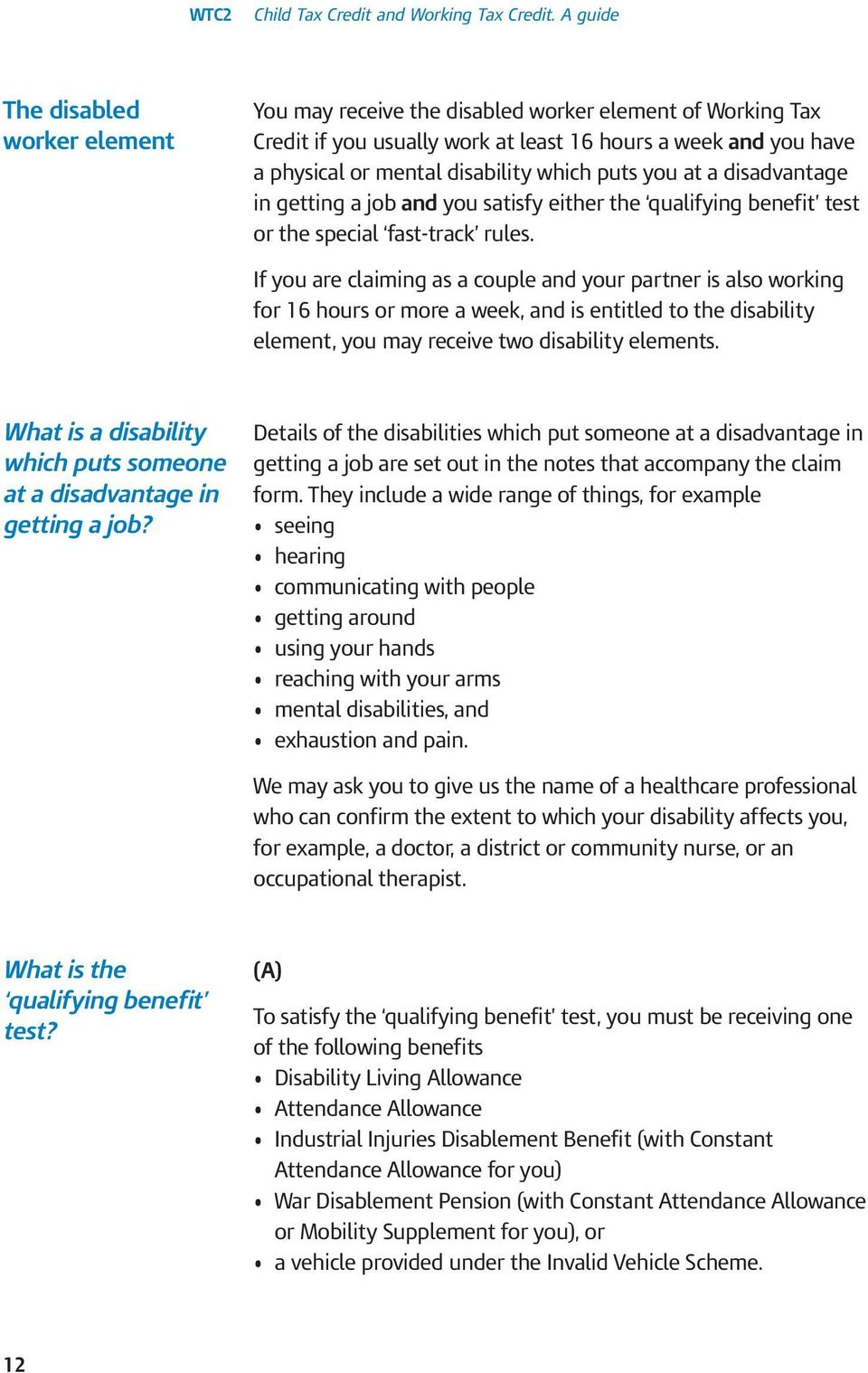 If you are claiming as a couple and your partner is also working for 16 hours or more a week, and is entitled to the disability element, you may receive two disability elements.