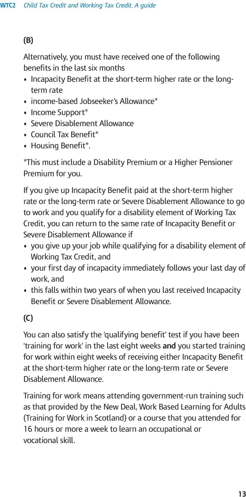 If you give up Incapacity Benefit paid at the short-term higher rate or the long-term rate or Severe Disablement Allowance to go to work and you qualify for a disability element of Working Tax