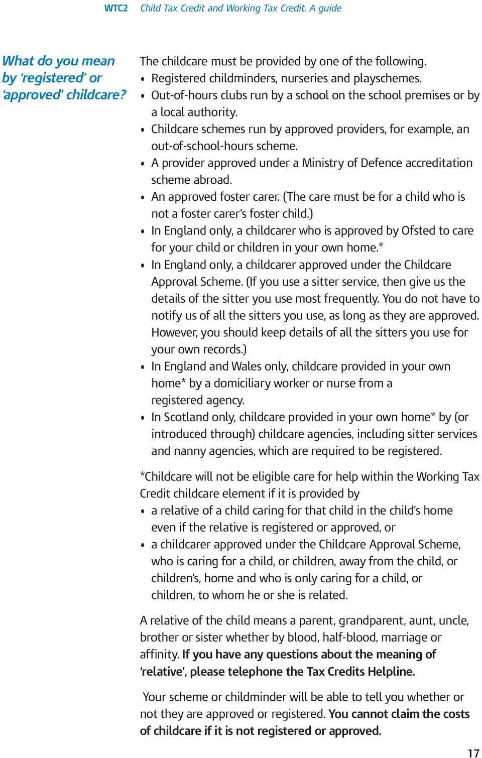 A provider approved under a Ministry of Defence accreditation scheme abroad. An approved foster carer. (The care must be for a child who is not a foster carer s foster child.
