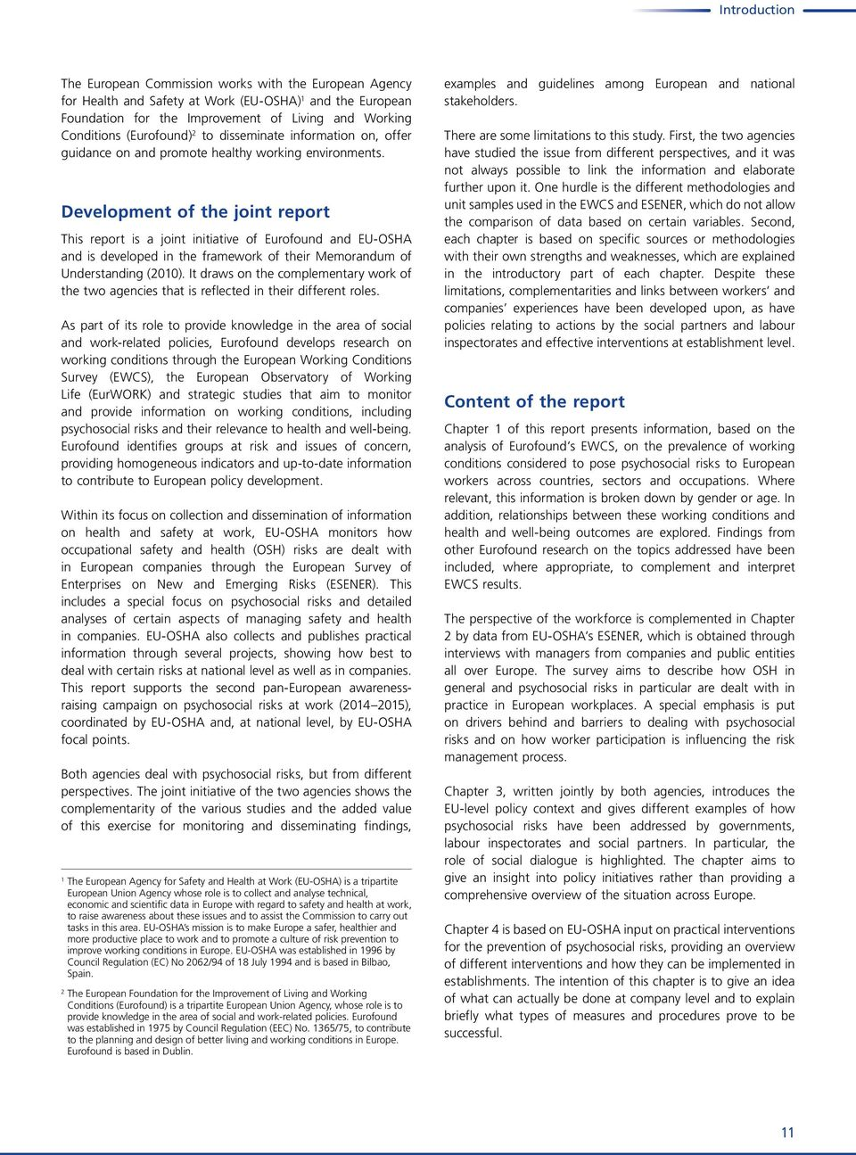 Development of the joint report This report is a joint initiative of Eurofound and EU-OSHA and is developed in the framework of their Memorandum of Understanding (2010).