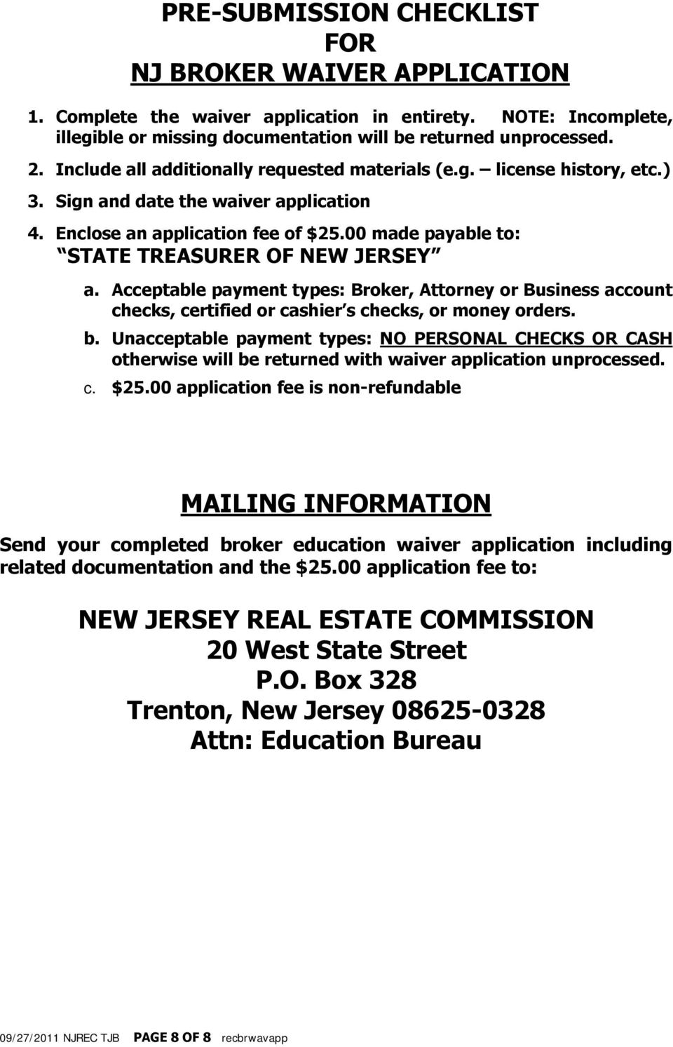 00 made payable to: STATE TREASURER OF NEW JERSEY a. Acceptable payment types: Broker, Attorney or Business account checks, certified or cashier s checks, or money orders. b.