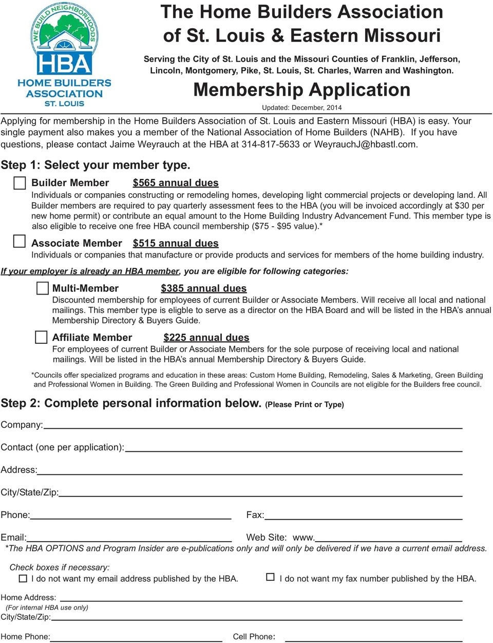 Your single payment also makes you a member of the National Association of Home Builders (NAHB). If you have questions, please contact Jaime Weyrauch at the HBA at 314-817-5633 or WeyrauchJ@hbastl.