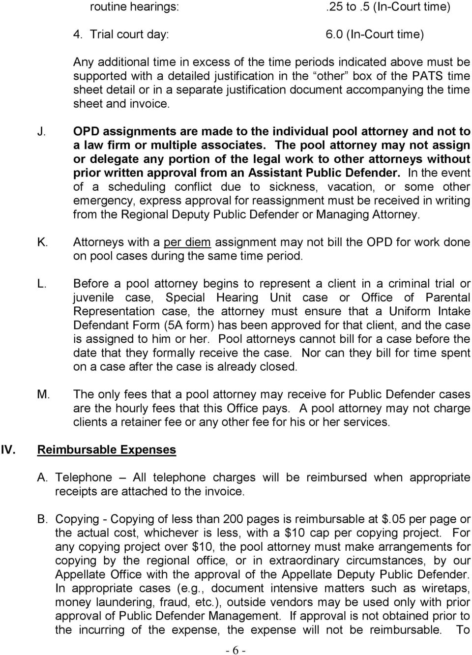 justification document accompanying the time sheet and invoice. J. OPD assignments are made to the individual pool attorney and not to a law firm or multiple associates.