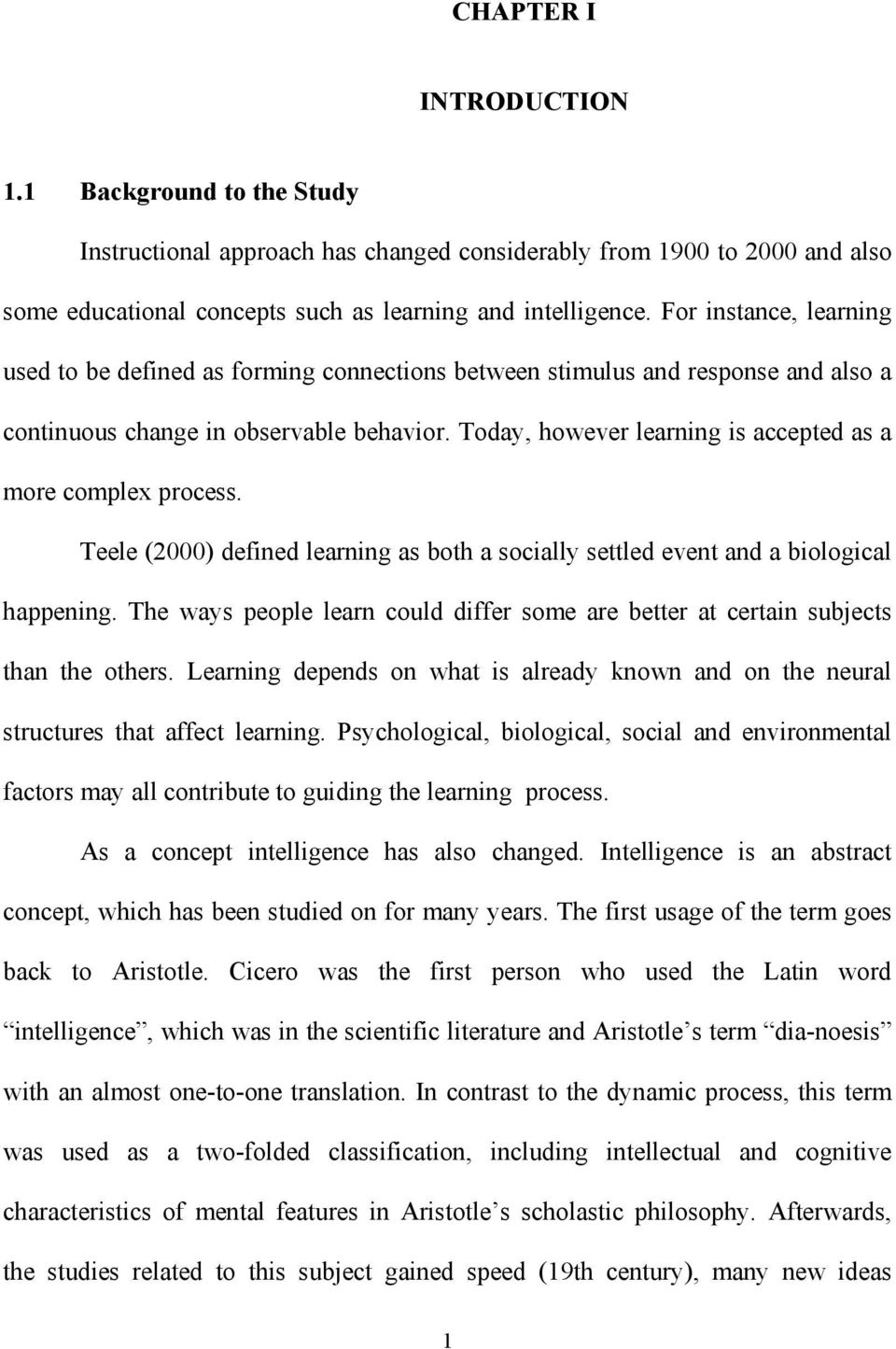Today, however learning is accepted as a more complex process. Teele (2000) defined learning as both a socially settled event and a biological happening.