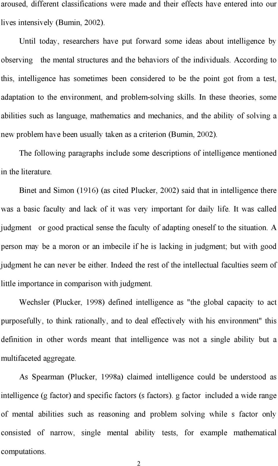 According to this, intelligence has sometimes been considered to be the point got from a test, adaptation to the environment, and problem-solving skills.