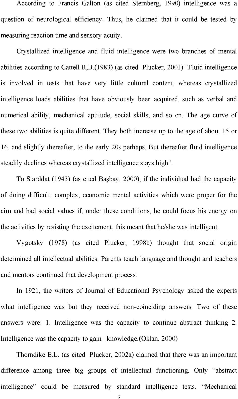 "(1983) (as cited Plucker, 2001) ""Fluid intelligence is involved in tests that have very little cultural content, whereas crystallized intelligence loads abilities that have obviously been acquired,"