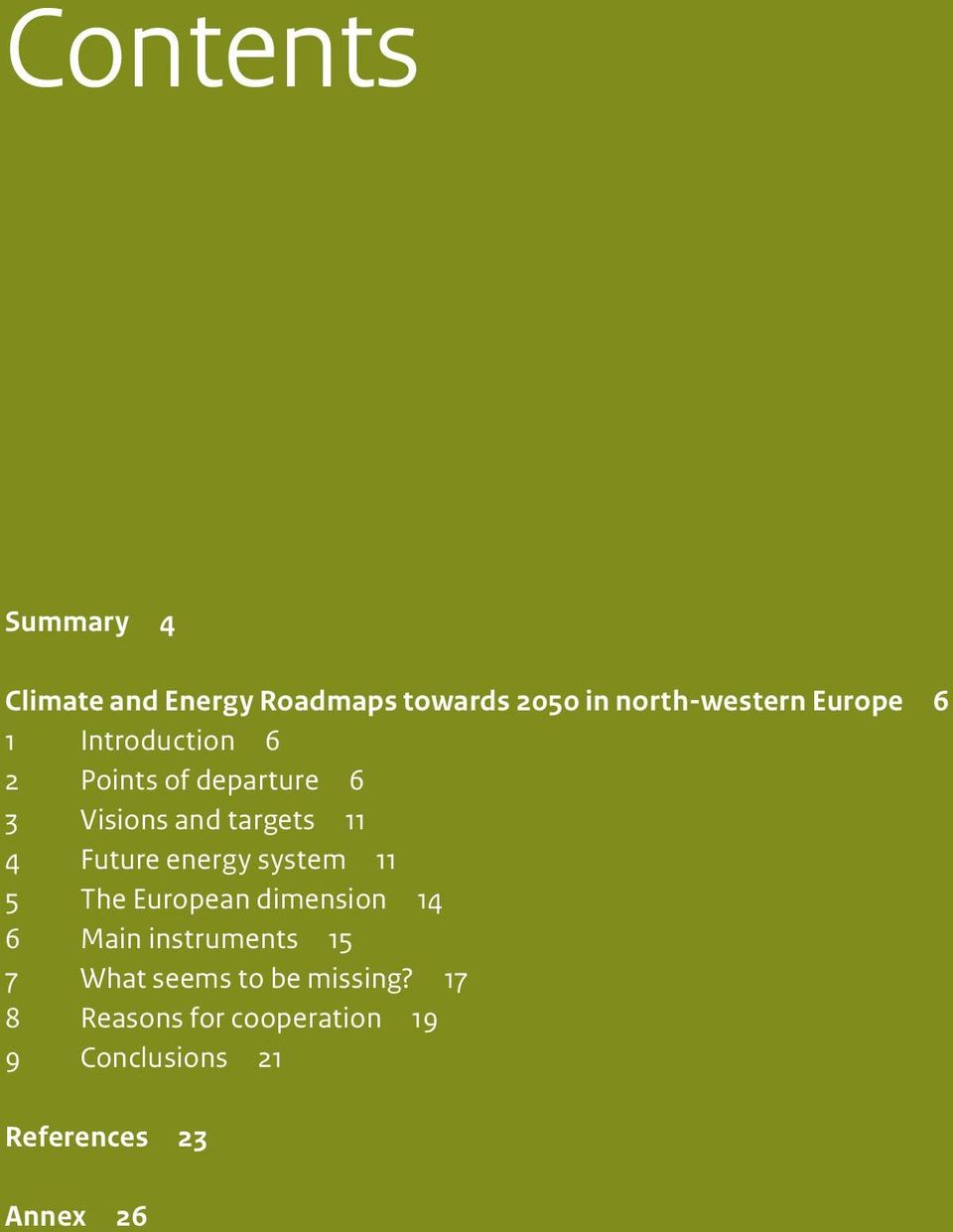 Future energy system 11 5 The European dimension 14 6 Main instruments 15 7 What