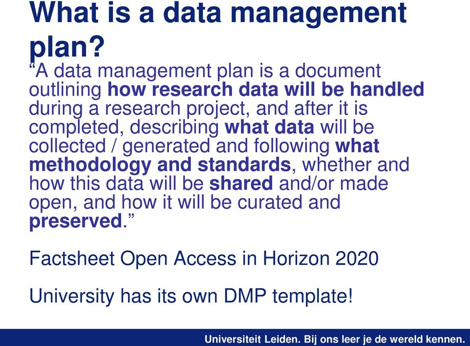 and after it is completed, describing what data will be collected / generated and following what methodology