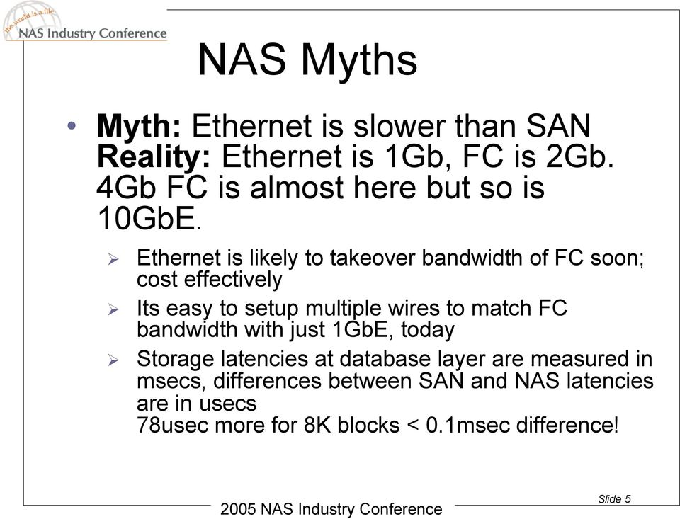 Ethernet is likely to takeover bandwidth of FC soon; cost effectively Its easy to setup multiple wires to