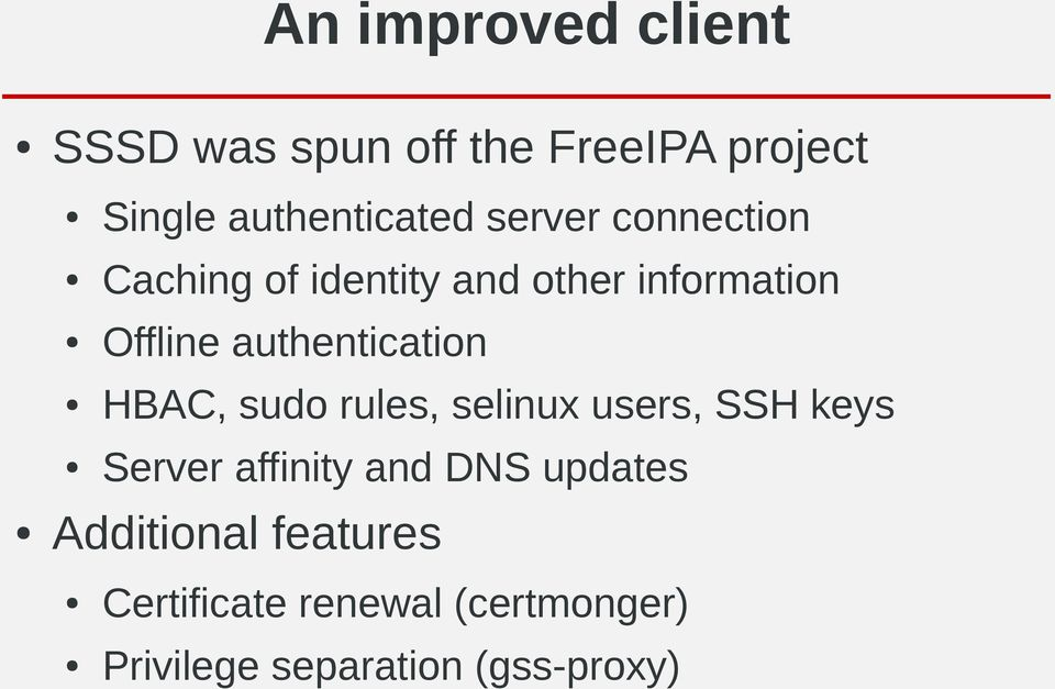 authentication HBAC, sudo rules, selinux users, SSH keys Server affinity and