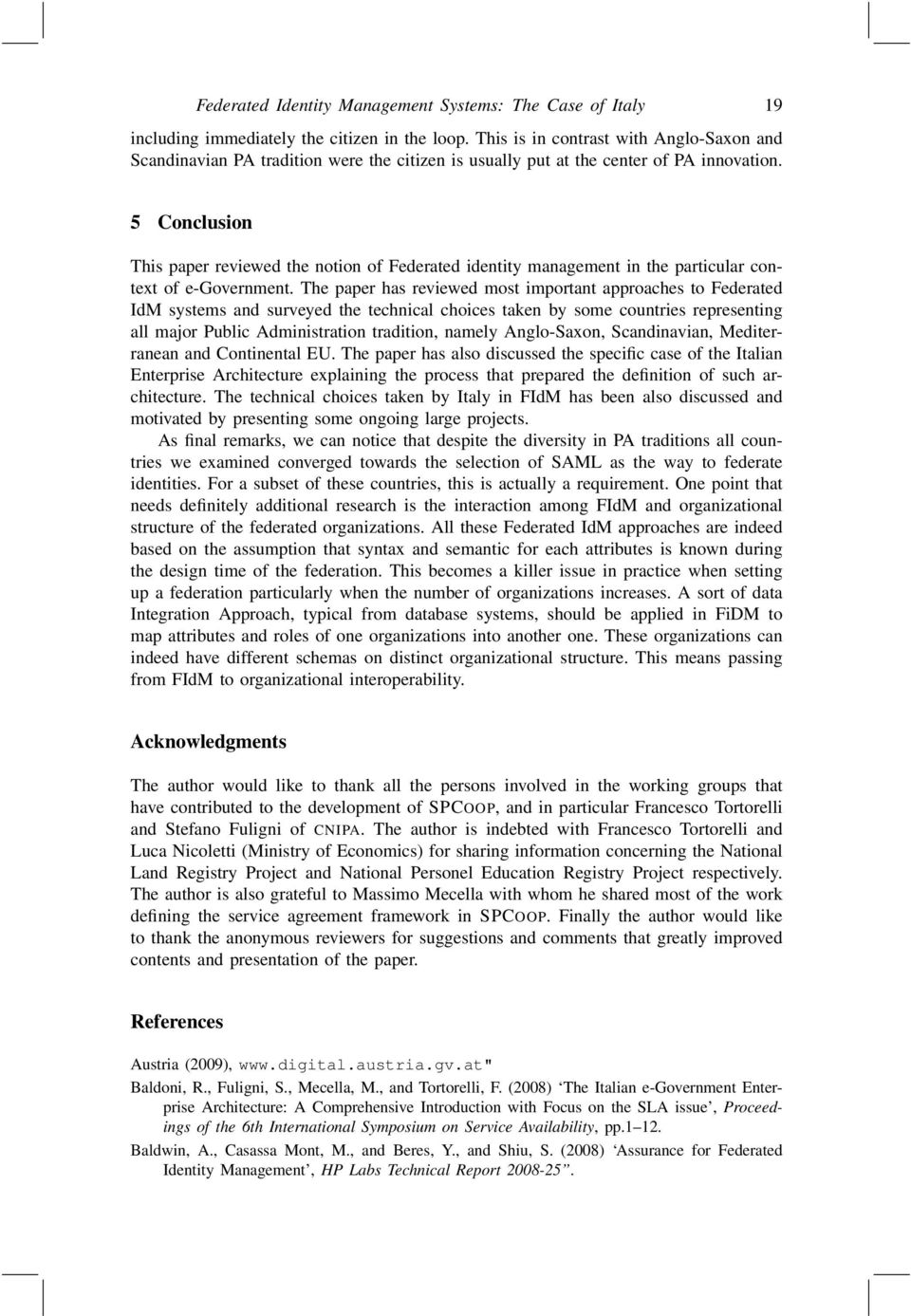 5 Conclusion This paper reviewed the notion of Federated identity management in the particular context of e-government.