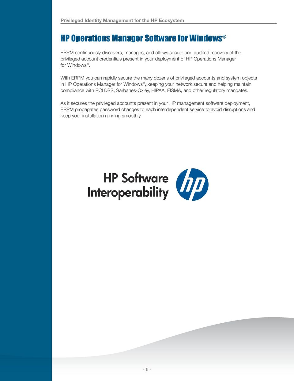With ERPM you can rapidly secure the many dozens of privileged accounts and system objects in HP Operations Manager for Windows, keeping your network secure and helping maintain