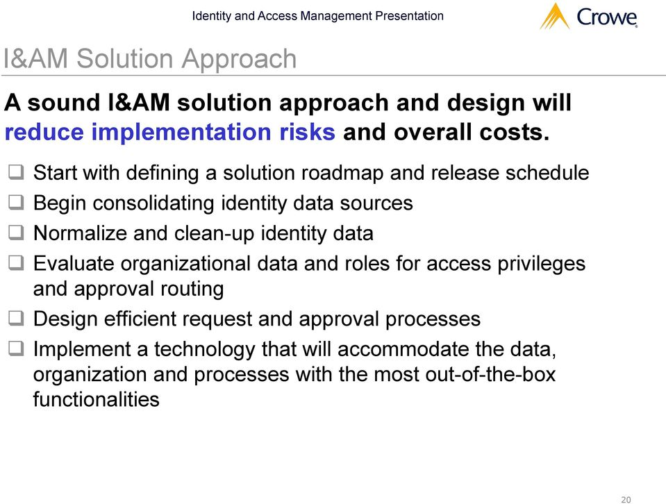 Start with defining a solution roadmap and release schedule Begin consolidating identity data sources Normalize and clean-up identity data