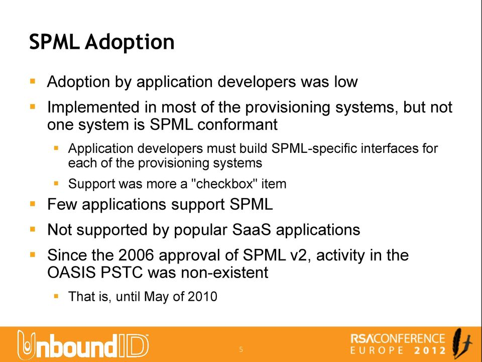 "provisioning systems Support was more a ""checkbox"" item Few applications support SPML Not supported by popular"