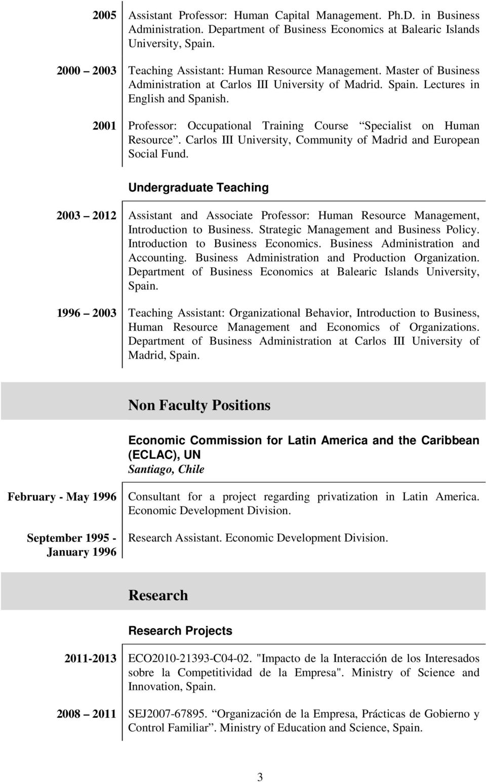 2001 Professor: Occupational Training Course Specialist on Human Resource. Carlos III University, Community of Madrid and European Social Fund.