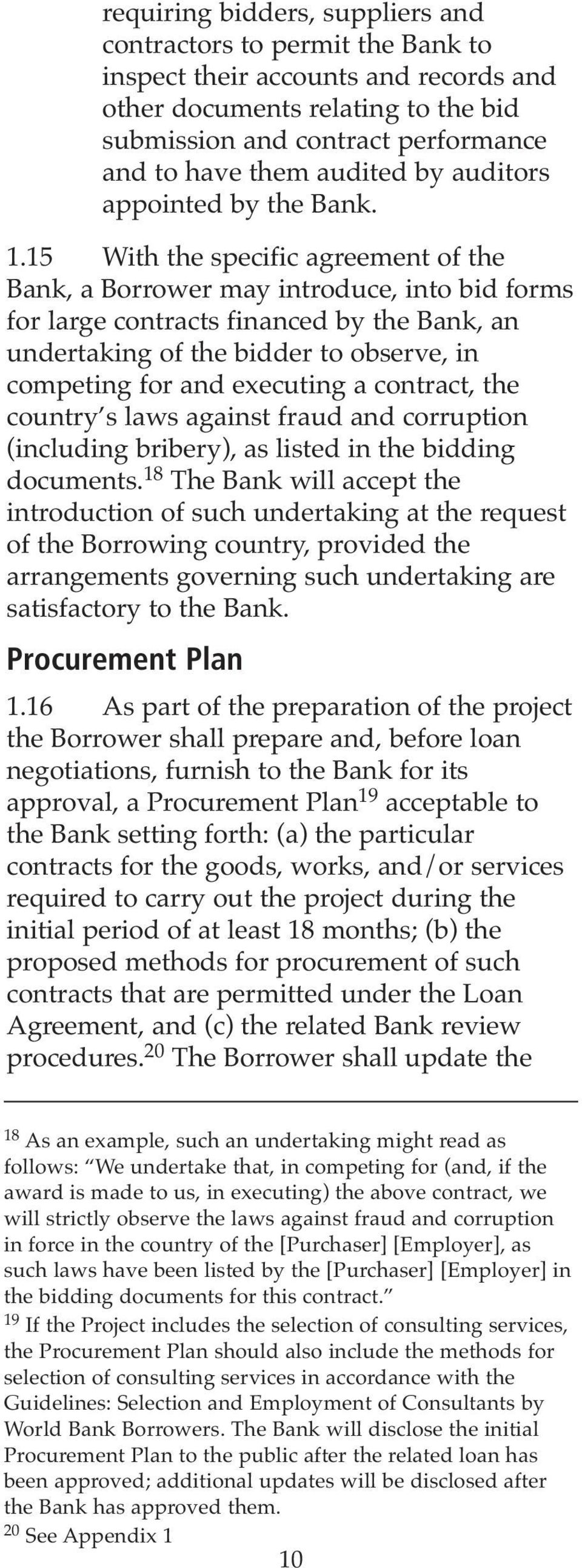 15 With the specific agreement of the Bank, a Borrower may introduce, into bid forms for large contracts financed by the Bank, an undertaking of the bidder to observe, in competing for and executing