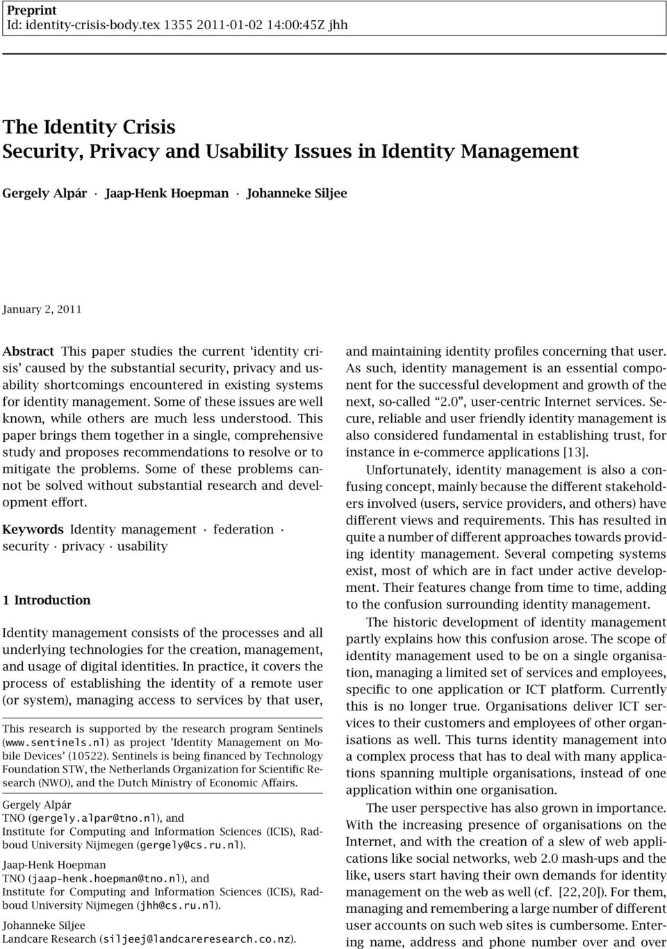 paper studies the current identity crisis caused by the substantial security, privacy and usability shortcomings encountered in existing systems for identity management.