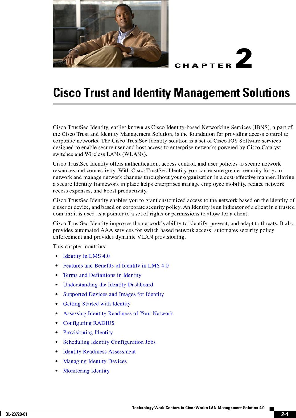 The Cisco TrustSec Identity solution is a set of Cisco IOS Software services designed to enable secure user and host access to enterprise networks powered by Cisco Catalyst switches and Wireless LANs