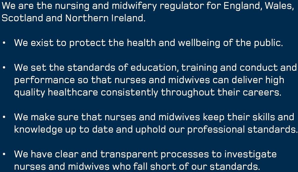 We set the standards of education, training and conduct and performance so that nurses and midwives can deliver high quality healthcare