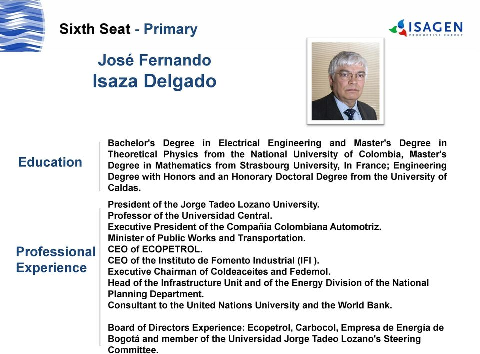 Professor of the Universidad Central. Executive President of the Compañía Colombiana Automotriz. Minister of Public Works and Transportation. CEO of ECOPETROL.