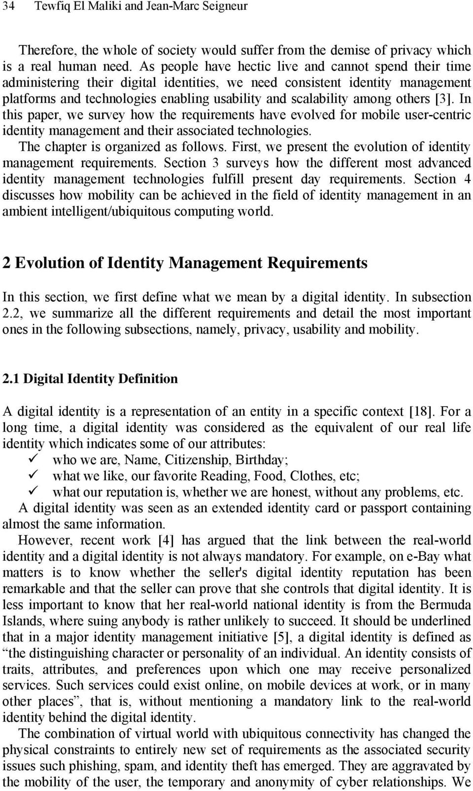 among others [3]. In this paper, we survey how the requirements have evolved for mobile user-centric identity management and their associated technologies. The chapter is organized as follows.