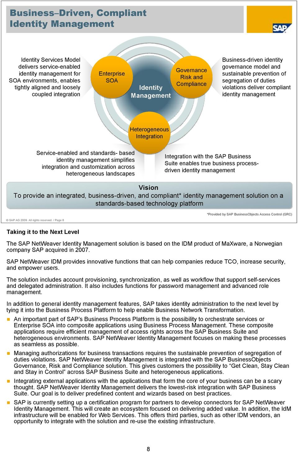 management Heterogeneous Integration Service-enabled and standards- based identity management simplifies integration and customization across heterogeneous landscapes Integration with the SAP