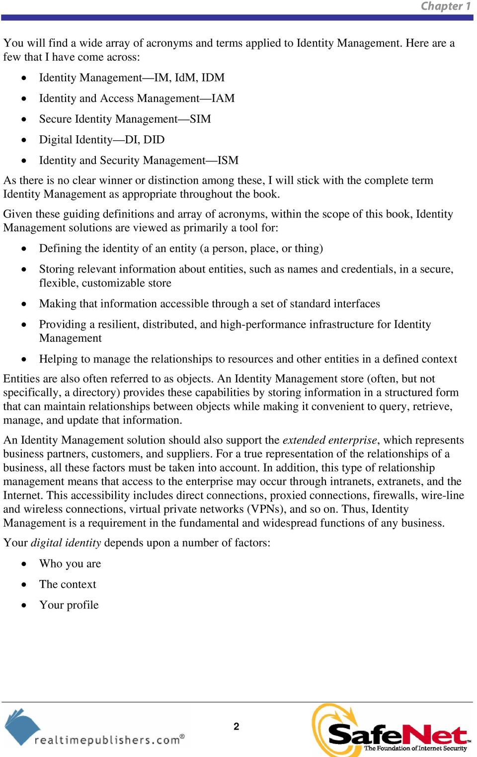 ISM As there is no clear winner or distinction among these, I will stick with the complete term Identity Management as appropriate throughout the book.