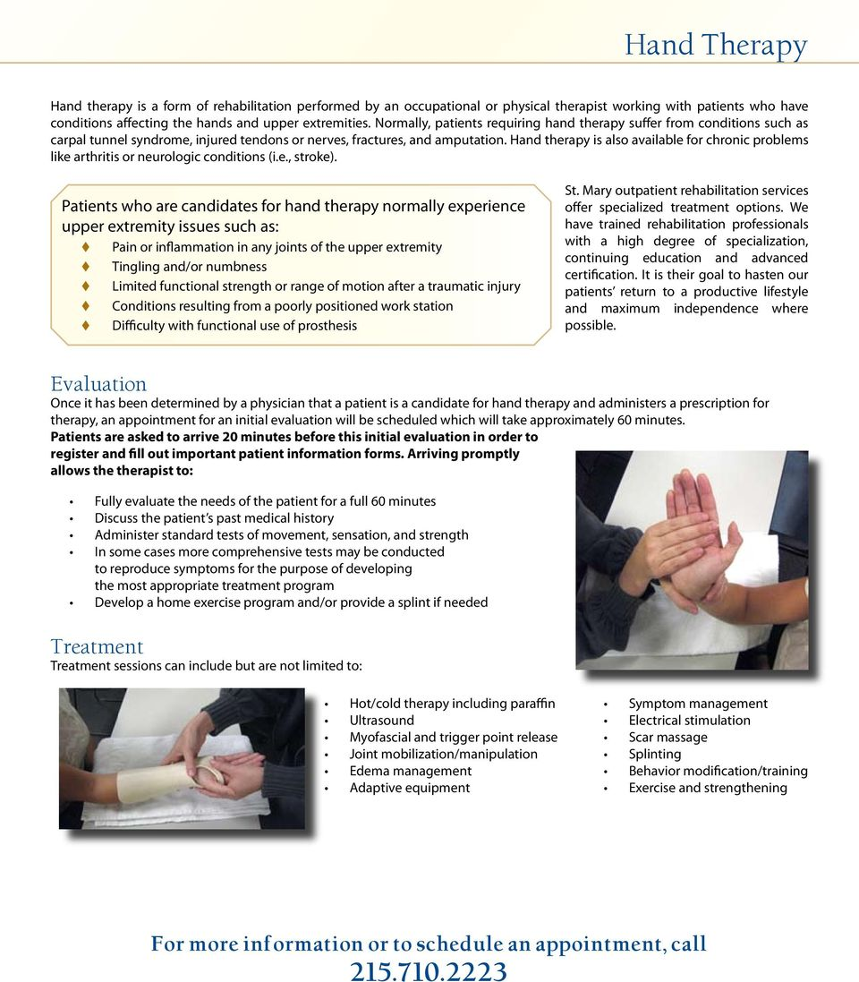 Hand therapy is also available for chronic problems like arthritis or neurologic conditions (i.e., stroke).
