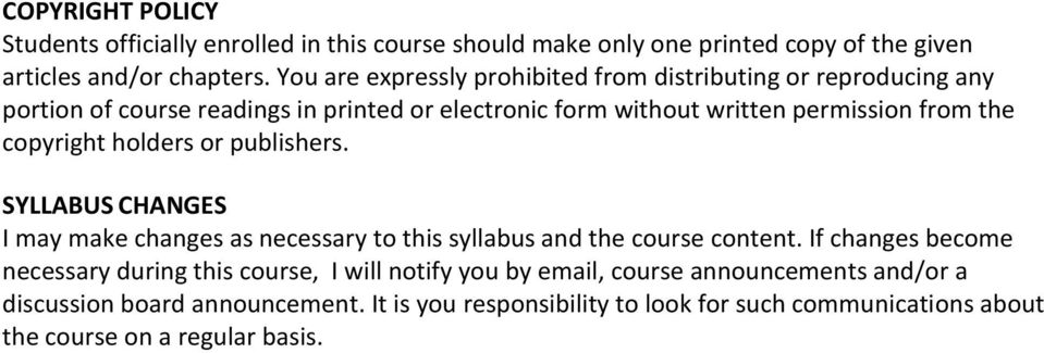 copyright holders or publishers. SYLLABUS CHANGES I may make changes as necessary to this syllabus and the course content.