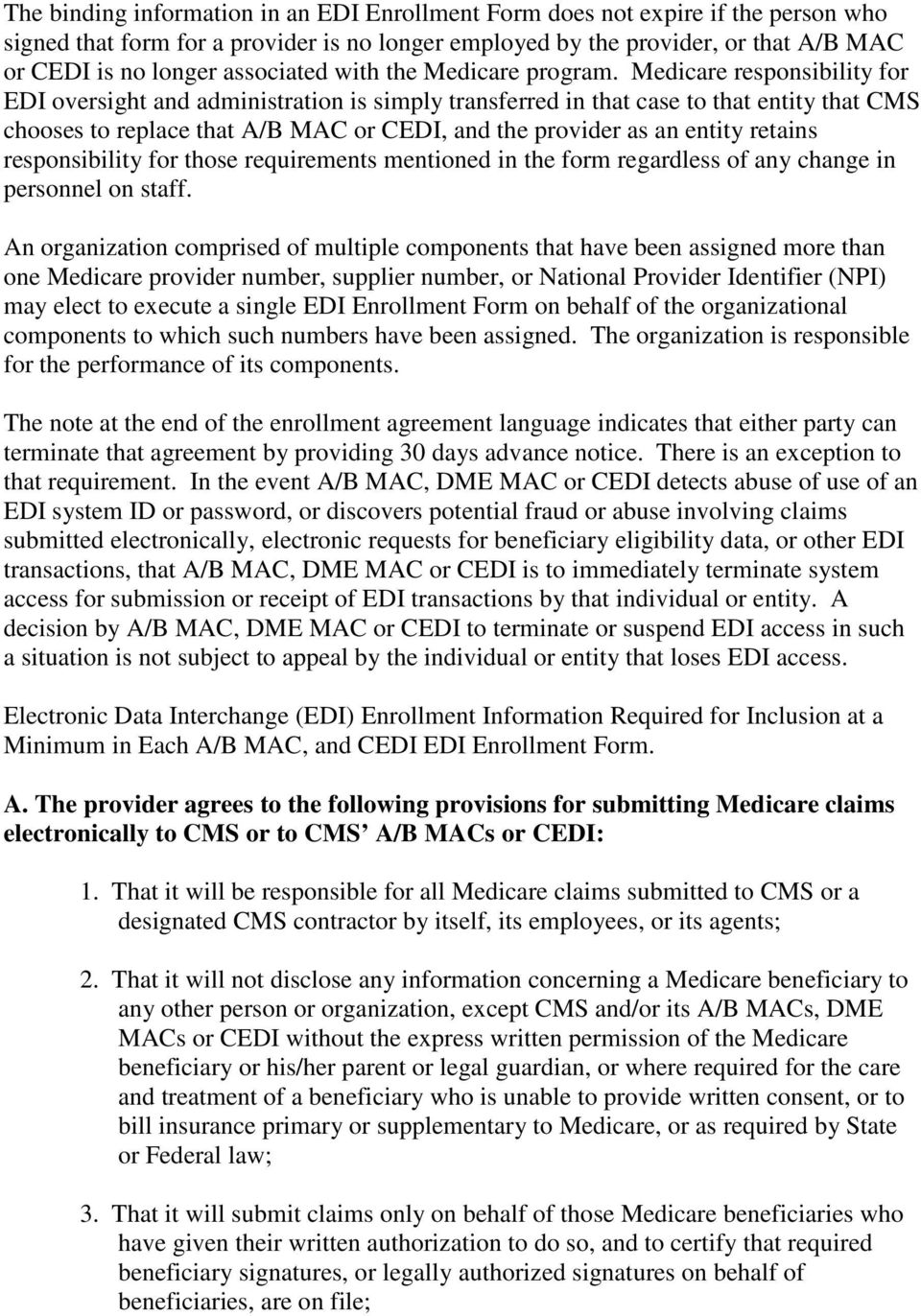Medicare responsibility for EDI oversight and administration is simply transferred in that case to that entity that CMS chooses to replace that A/B MAC or CEDI, and the provider as an entity retains