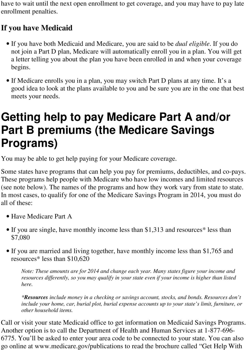 You will get a letter telling you about the plan you have been enrolled in and when your coverage begins. If Medicare enrolls you in a plan, you may switch Part D plans at any time.