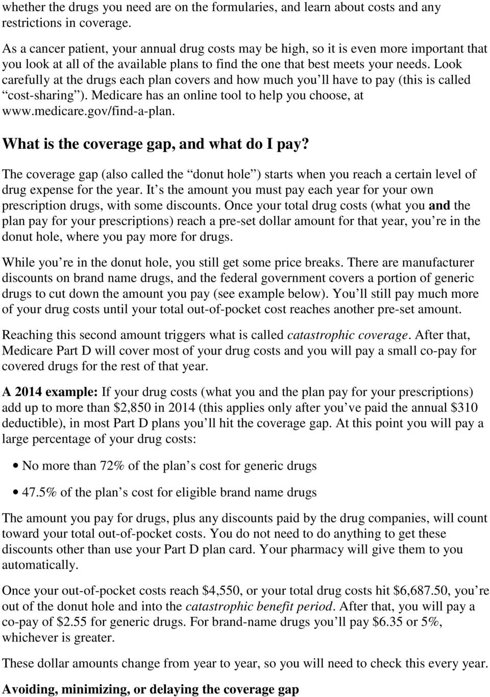 Look carefully at the drugs each plan covers and how much you ll have to pay (this is called cost-sharing ). Medicare has an online tool to help you choose, at www.medicare.gov/find-a-plan.