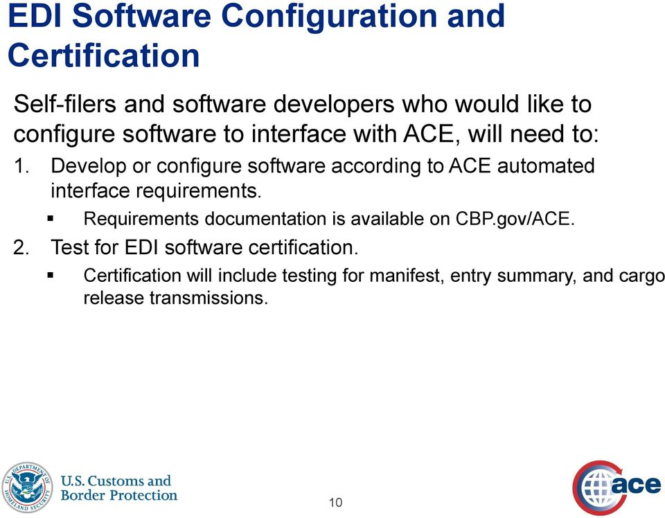 Develop or configure software according to ACE automated interface requirements.