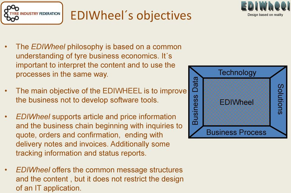 Technology The main objective of the EDIWHEEL is to improve the business not to develop software tools.