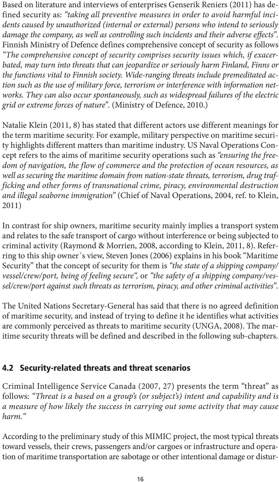 Finnish Ministry of Defence defines comprehensive concept of security as follows The comprehensive concept of security comprises security issues which, if exacerbated, may turn into threats that can