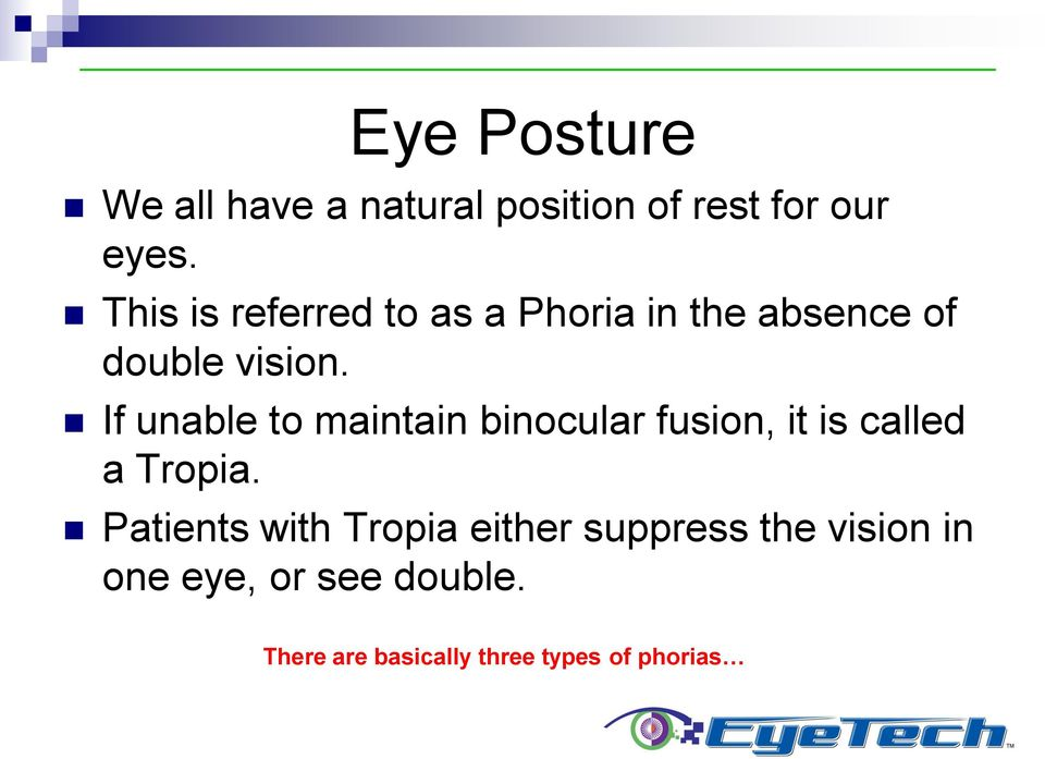 If unable to maintain binocular fusion, it is called a Tropia.