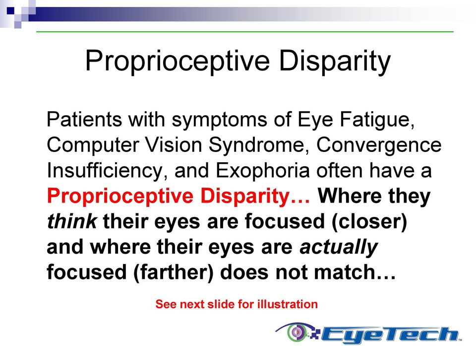 Proprioceptive Disparity Where they think their eyes are focused (closer) and