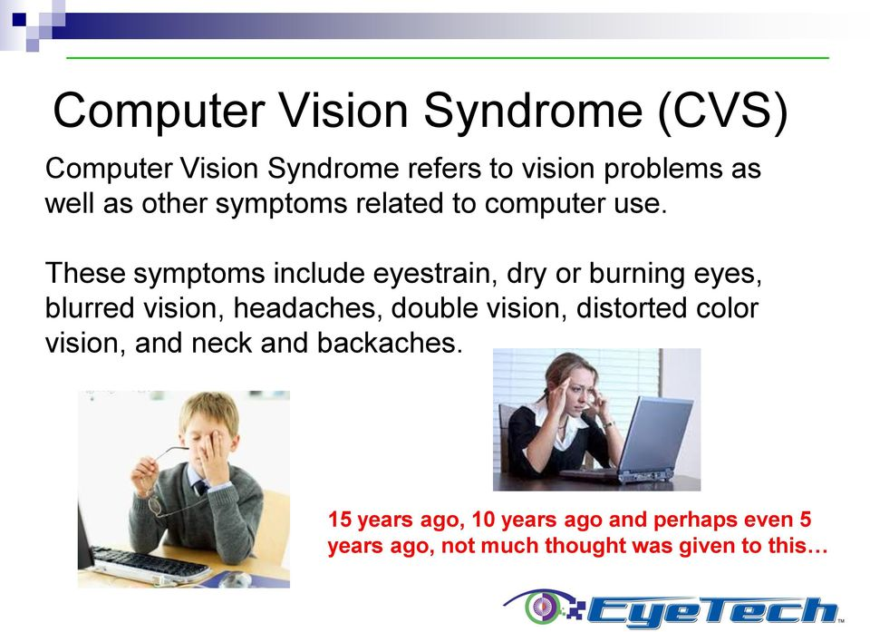 These symptoms include eyestrain, dry or burning eyes, blurred vision, headaches, double