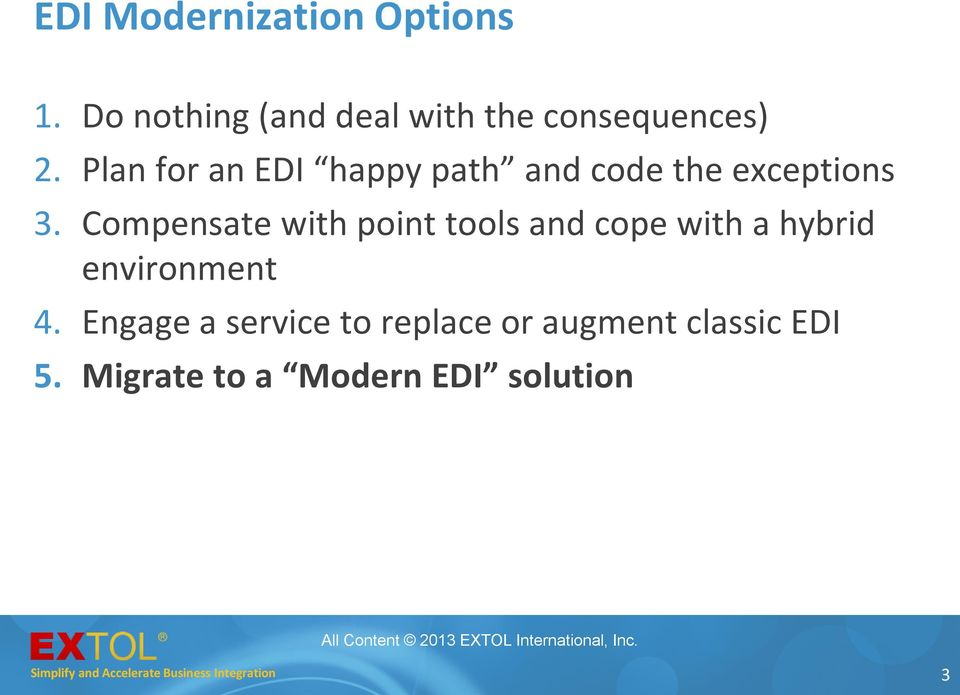 Plan for an EDI happy path and code the exceptions 3.