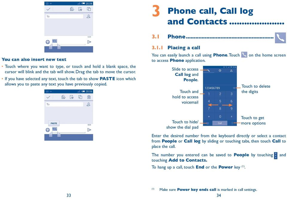 1 Placing a call You can easily launch a call using Phone. Touch to access Phone application. Slide to access Call log and People.
