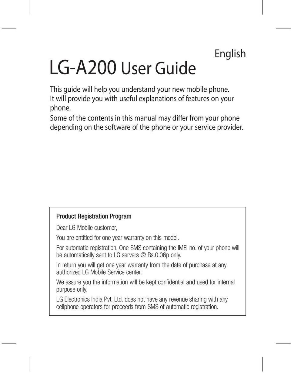 Product Registration Program Dear LG Mobile customer, You are entitled for one year warranty on this model. For automatic registration, One SMS containing the IMEI no.