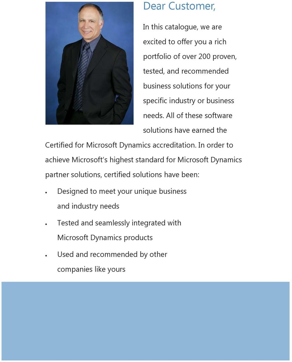 In order to achieve Microsoft s highest standard for Microsoft Dynamics partner solutions, certified solutions have been: Designed to meet your