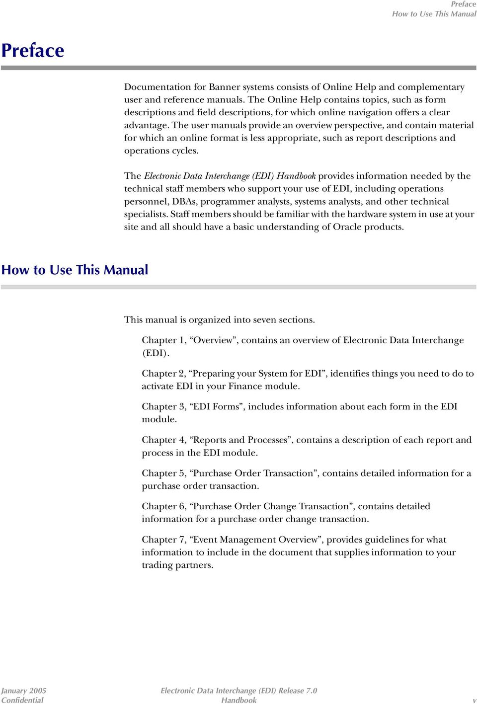 The user manuals provide an overview perspective, and contain material for which an online format is less appropriate, such as report descriptions and operations cycles.