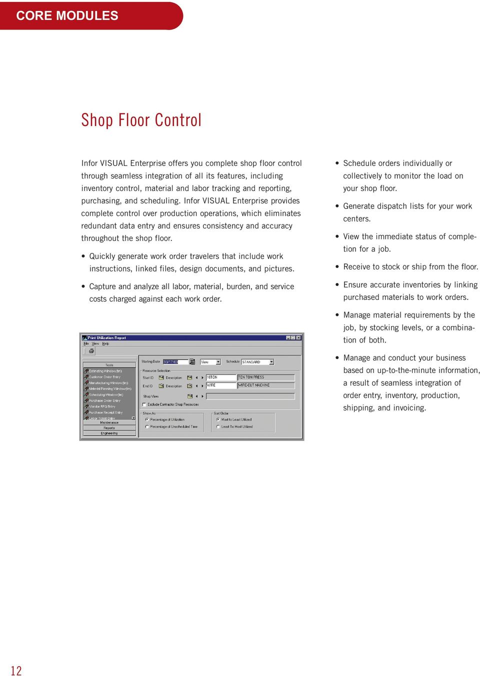 Infor VISUAL Enterprise provides complete control over production operations, which eliminates redundant data entry and ensures consistency and accuracy throughout the shop floor.