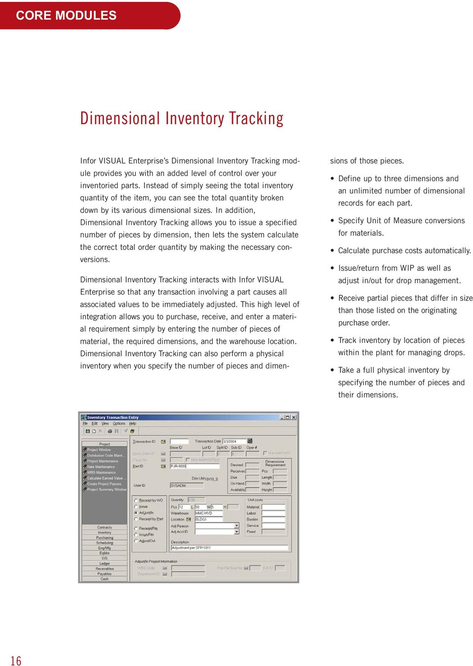 In addition, Dimensional Inventory Tracking allows you to issue a specified number of pieces by dimension, then lets the system calculate the correct total order quantity by making the necessary