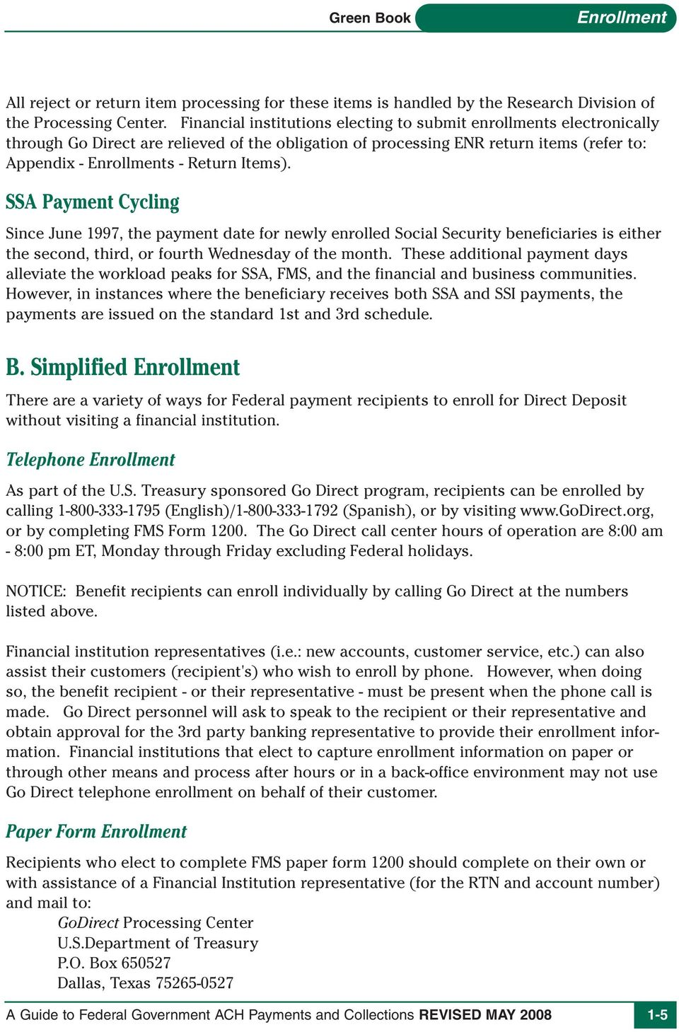 SSA Payment Cycling Since June 1997, the payment date for newly enrolled Social Security beneficiaries is either the second, third, or fourth Wednesday of the month.